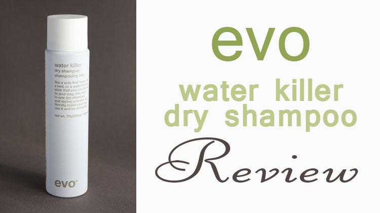 Evo Water Killer Dry Shampoo Review - Fact Based Skincare