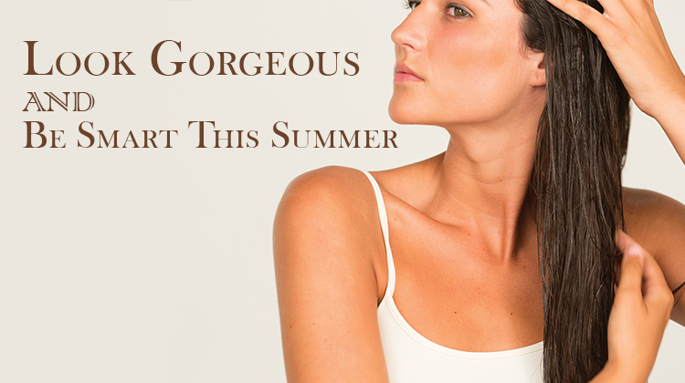 Look Gorgeous AND Be Smart This Summer