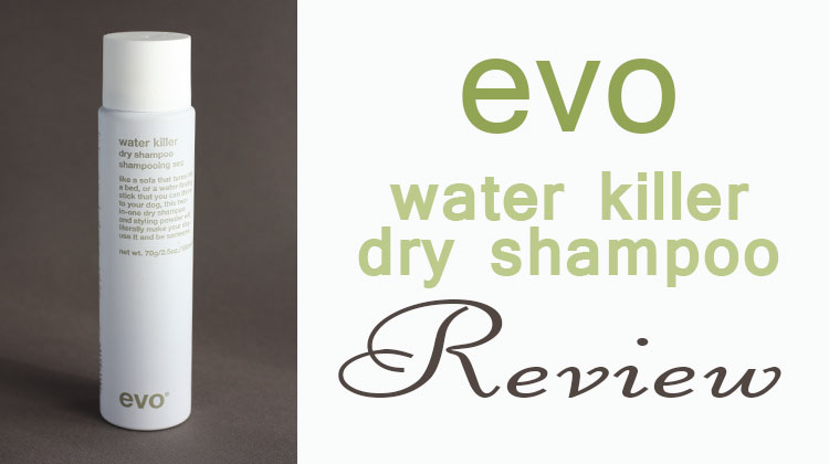 Evo Water Killer Dry Shampoo Review