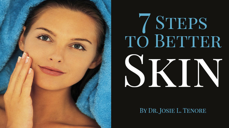 Skincare Advice - By Steps to Better Skin  By Dr. Josie L. Tenore